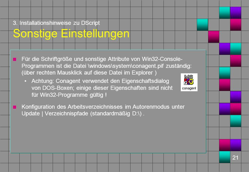 21 3. Installationshinweise zu DScript Sonstige Einstellungen n Für die Schriftgröße und sonstige Attribute von Win32-Console- Programmen ist die Date