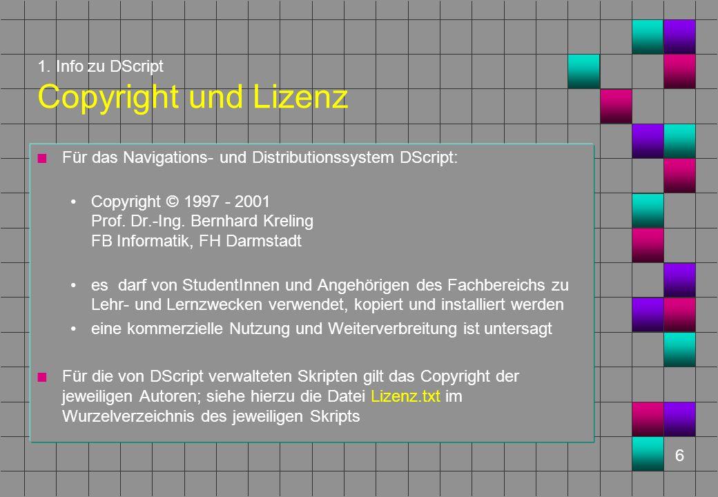 6 1. Info zu DScript Copyright und Lizenz n Für das Navigations- und Distributionssystem DScript: Copyright © 1997 - 2001 Prof. Dr.-Ing. Bernhard Krel