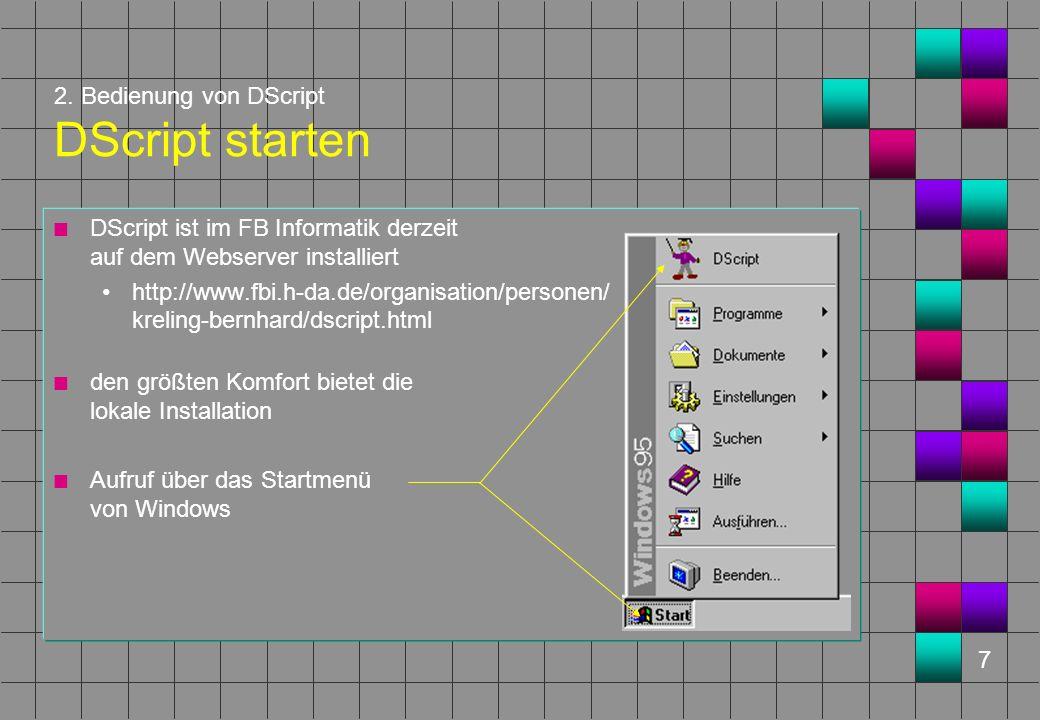 7 2. Bedienung von DScript DScript starten n DScript ist im FB Informatik derzeit auf dem Webserver installiert http://www.fbi.h-da.de/organisation/pe
