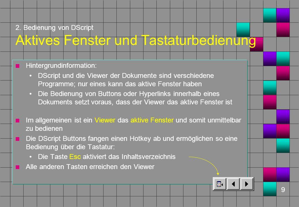 9 2. Bedienung von DScript Aktives Fenster und Tastaturbedienung n Hintergrundinformation: DScript und die Viewer der Dokumente sind verschiedene Prog
