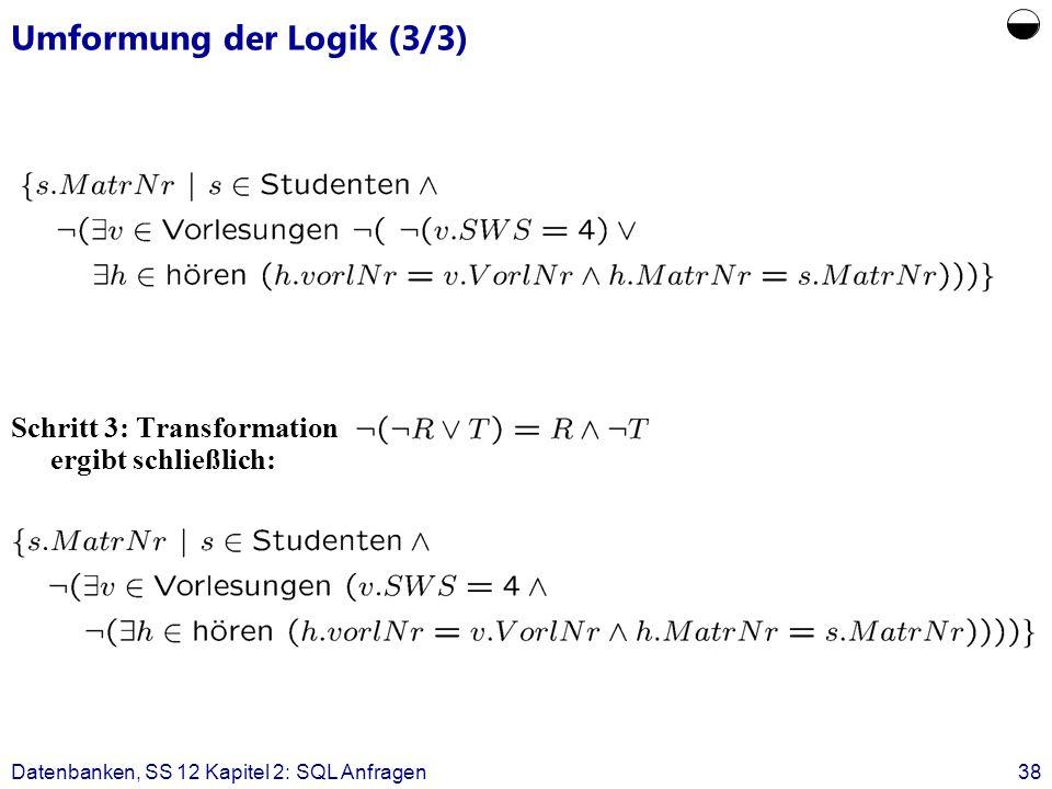 Datenbanken, SS 12 Kapitel 2: SQL Anfragen38 Umformung der Logik (3/3) Schritt 3: Transformation ergibt schließlich: