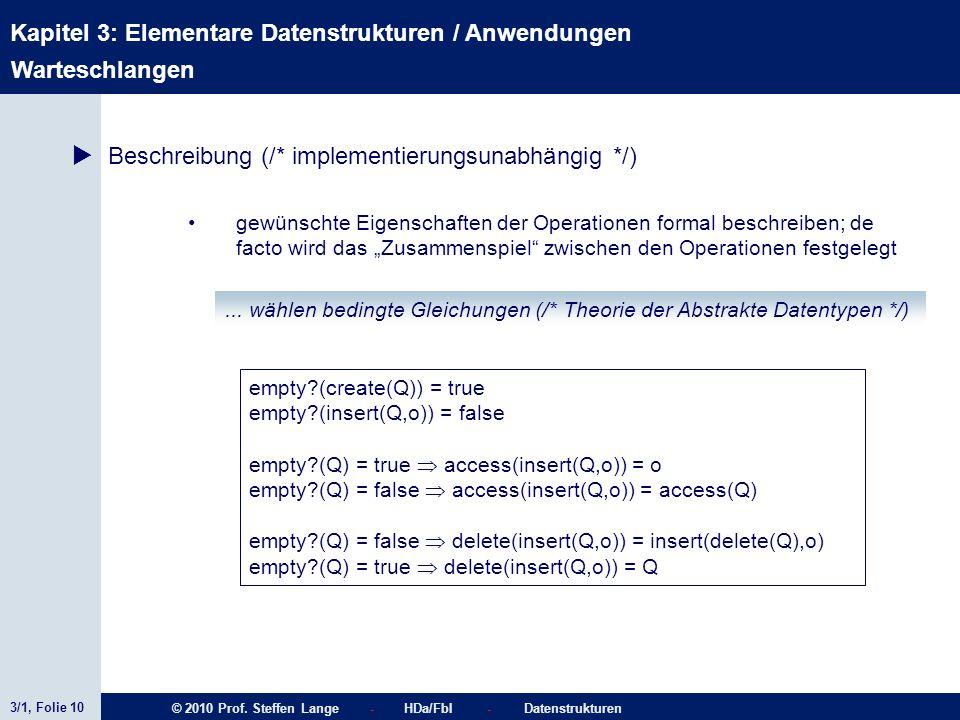 3/1, Folie 10 © 2010 Prof. Steffen Lange - HDa/FbI - Datenstrukturen Kapitel 3: Elementare Datenstrukturen / Anwendungen Warteschlangen Beschreibung (