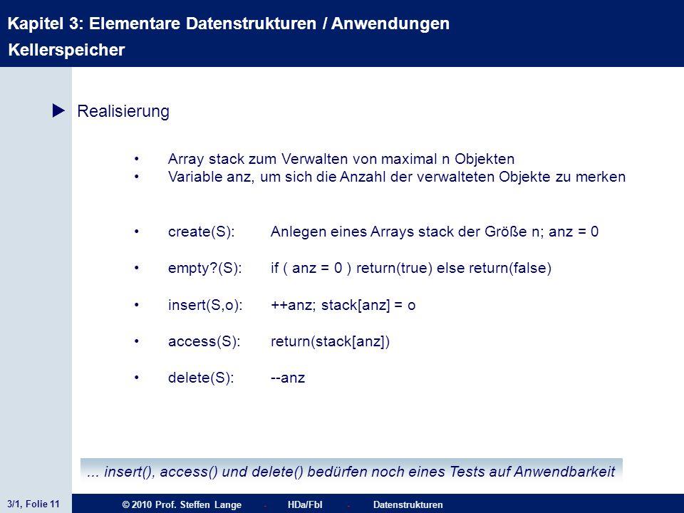 3/1, Folie 11 © 2010 Prof. Steffen Lange - HDa/FbI - Datenstrukturen Kapitel 3: Elementare Datenstrukturen / Anwendungen Kellerspeicher Realisierung A