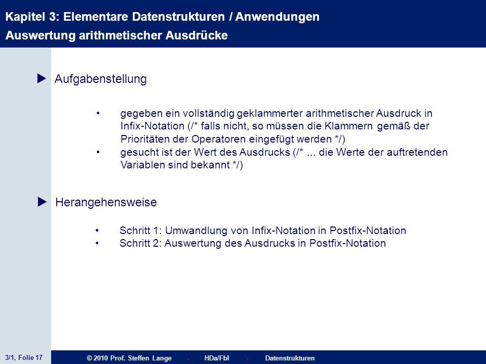 3/1, Folie 17 © 2010 Prof. Steffen Lange - HDa/FbI - Datenstrukturen Kapitel 3: Elementare Datenstrukturen / Anwendungen Stacks Auswertung arithmetisc