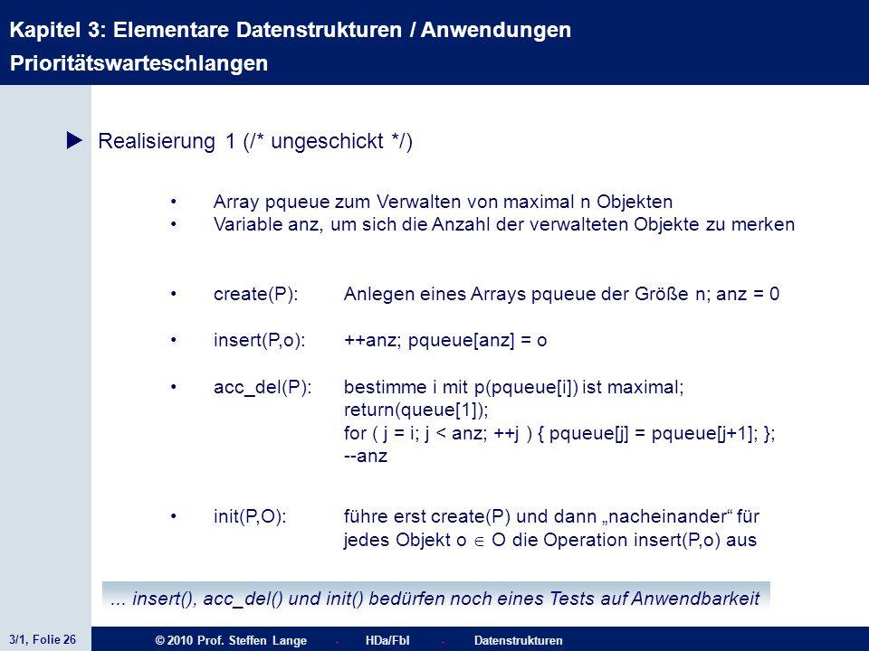 3/1, Folie 26 © 2010 Prof. Steffen Lange - HDa/FbI - Datenstrukturen Kapitel 3: Elementare Datenstrukturen / Anwendungen Stacks Prioritätswarteschlang