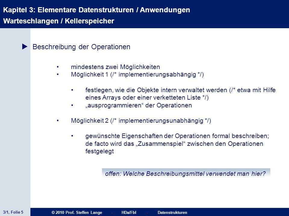 3/1, Folie 5 © 2010 Prof. Steffen Lange - HDa/FbI - Datenstrukturen Kapitel 3: Elementare Datenstrukturen / Anwendungen mindestens zwei Möglichkeiten