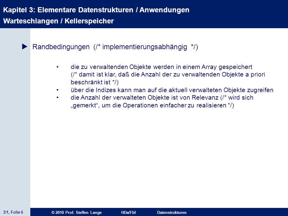 3/1, Folie 6 © 2010 Prof. Steffen Lange - HDa/FbI - Datenstrukturen Kapitel 3: Elementare Datenstrukturen / Anwendungen Warteschlangen / Kellerspeiche