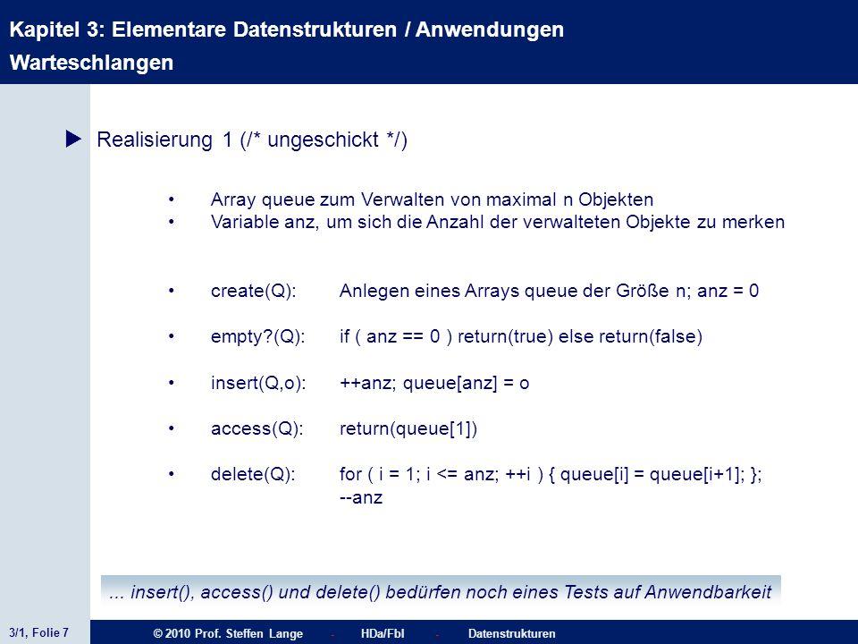 3/1, Folie 7 © 2010 Prof. Steffen Lange - HDa/FbI - Datenstrukturen Kapitel 3: Elementare Datenstrukturen / Anwendungen Warteschlangen Realisierung 1