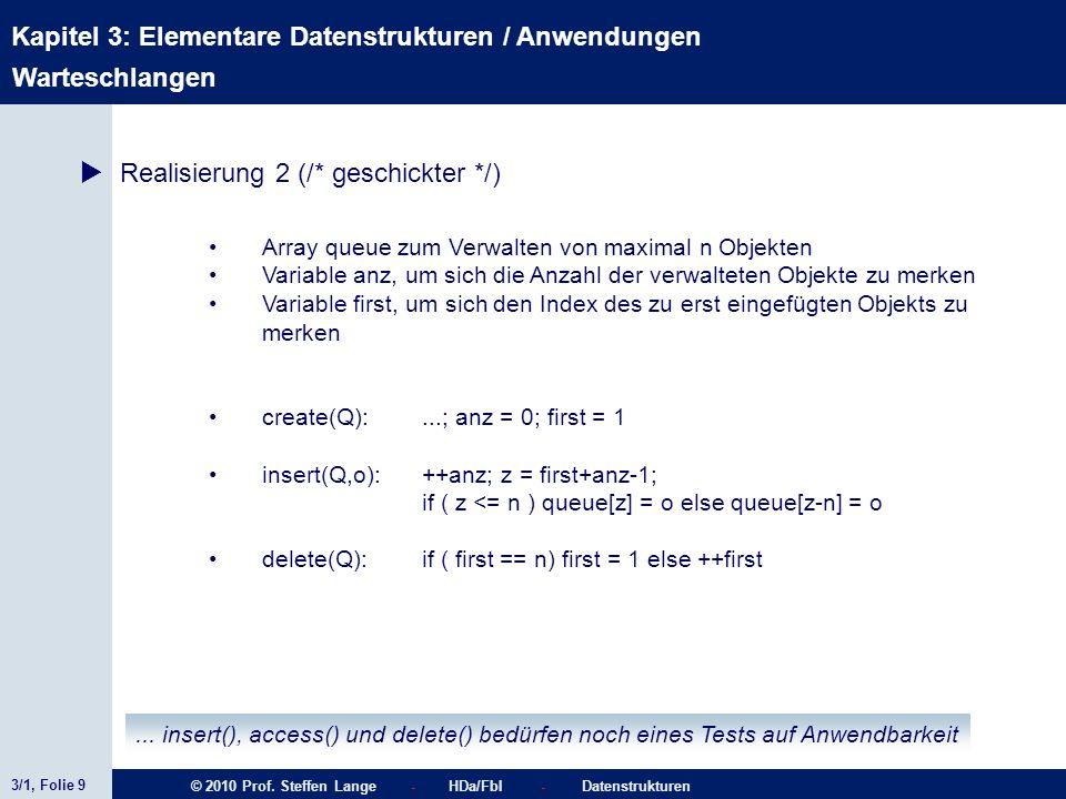 3/1, Folie 9 © 2010 Prof. Steffen Lange - HDa/FbI - Datenstrukturen Kapitel 3: Elementare Datenstrukturen / Anwendungen Warteschlangen Realisierung 2