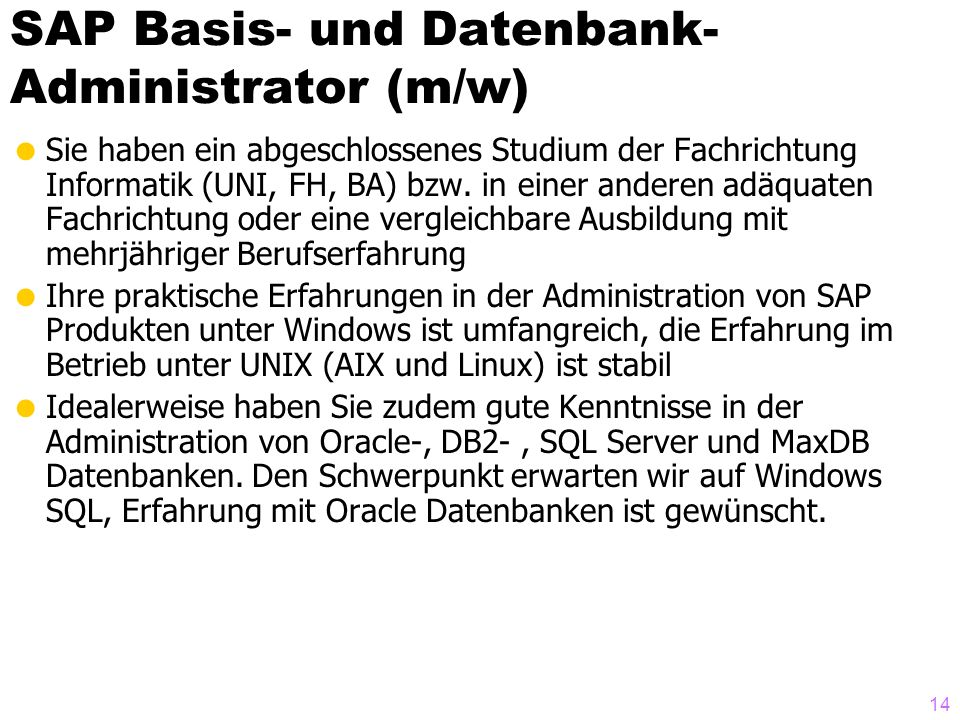 SAP Basis- und Datenbank- Administrator (m/w) Sie haben ein abgeschlossenes Studium der Fachrichtung Informatik (UNI, FH, BA) bzw. in einer anderen ad
