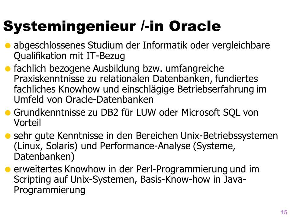 Systemingenieur /-in Oracle abgeschlossenes Studium der Informatik oder vergleichbare Qualifikation mit IT-Bezug fachlich bezogene Ausbildung bzw. umf