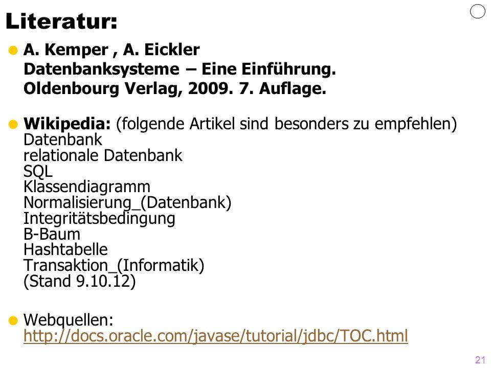 21 Literatur: A. Kemper, A. Eickler Datenbanksysteme – Eine Einführung. Oldenbourg Verlag, 2009. 7. Auflage. Wikipedia: (folgende Artikel sind besonde