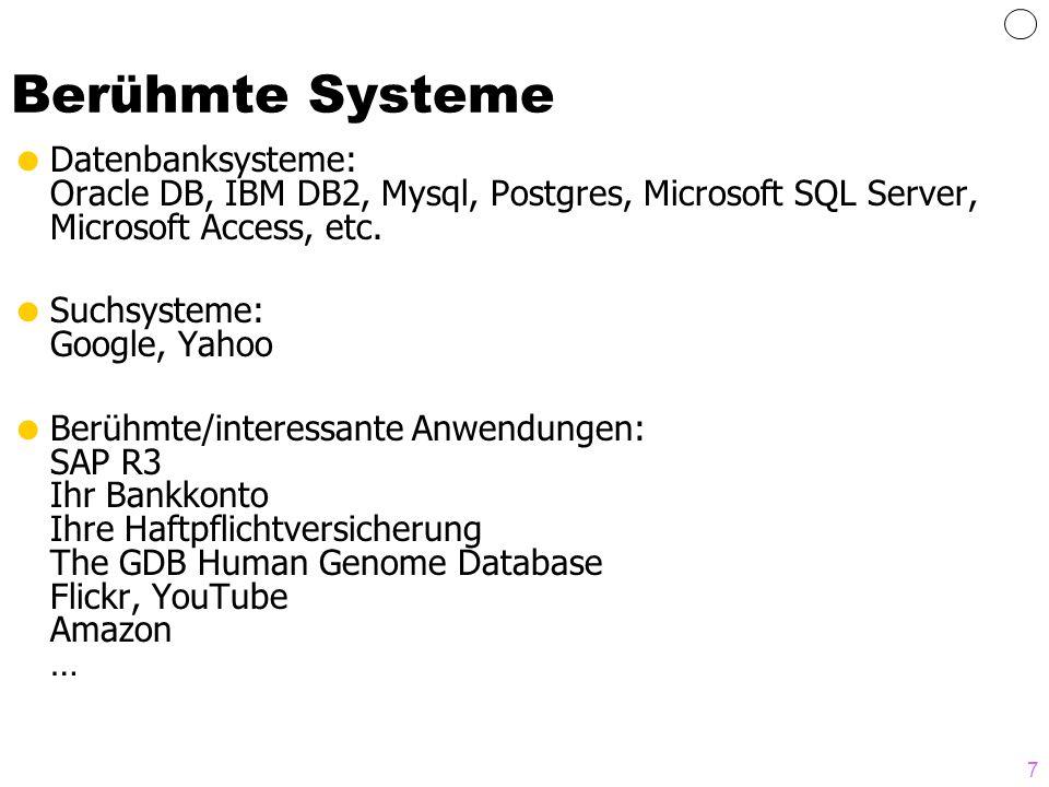 7 Berühmte Systeme Datenbanksysteme: Oracle DB, IBM DB2, Mysql, Postgres, Microsoft SQL Server, Microsoft Access, etc. Suchsysteme: Google, Yahoo Berü