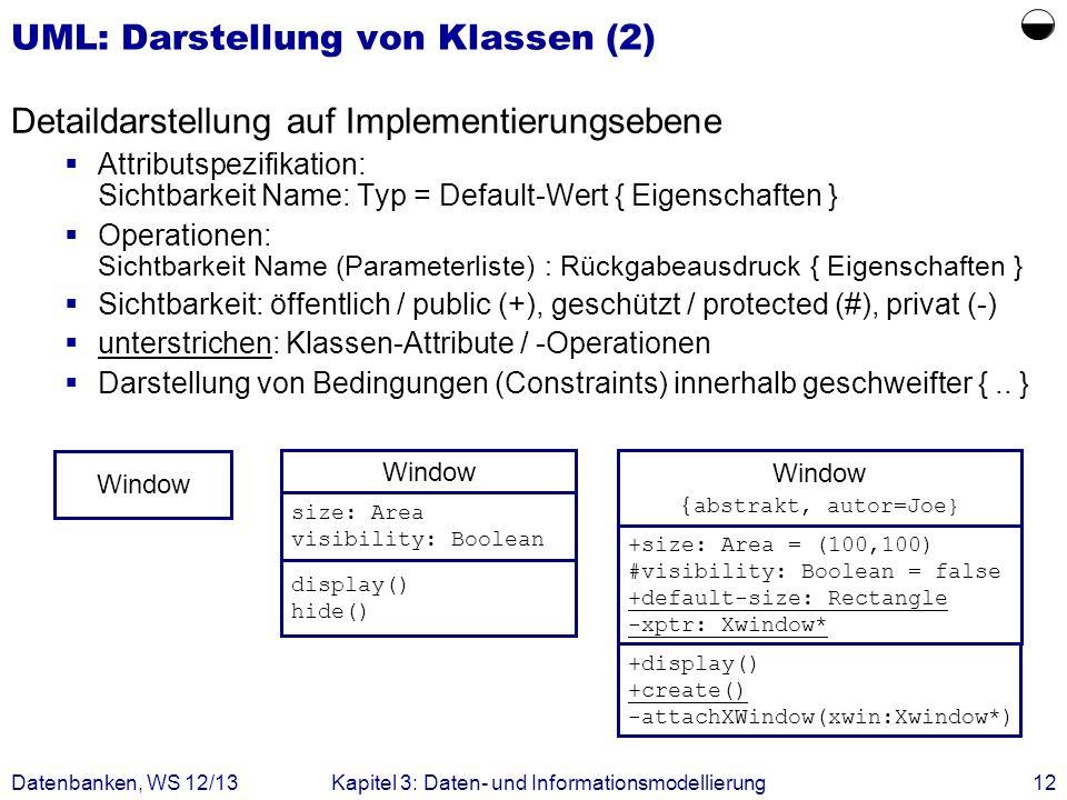 Datenbanken, WS 12/13Kapitel 3: Daten- und Informationsmodellierung12 UML: Darstellung von Klassen (2) Detaildarstellung auf Implementierungsebene Att