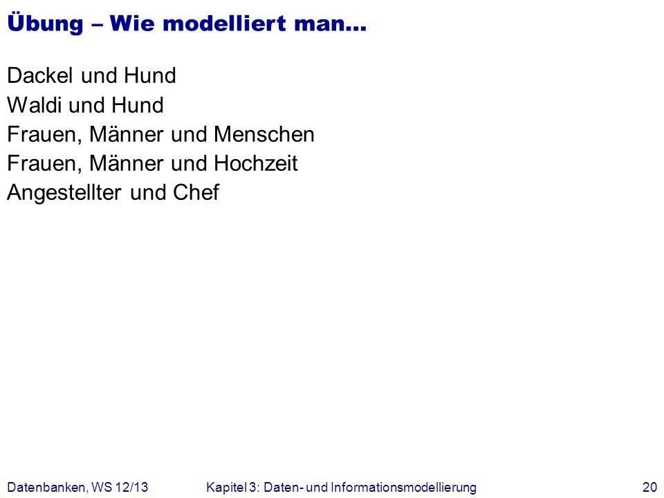 Dackel und Hund Waldi und Hund Frauen, Männer und Menschen Frauen, Männer und Hochzeit Angestellter und Chef Datenbanken, WS 12/13Kapitel 3: Daten- un