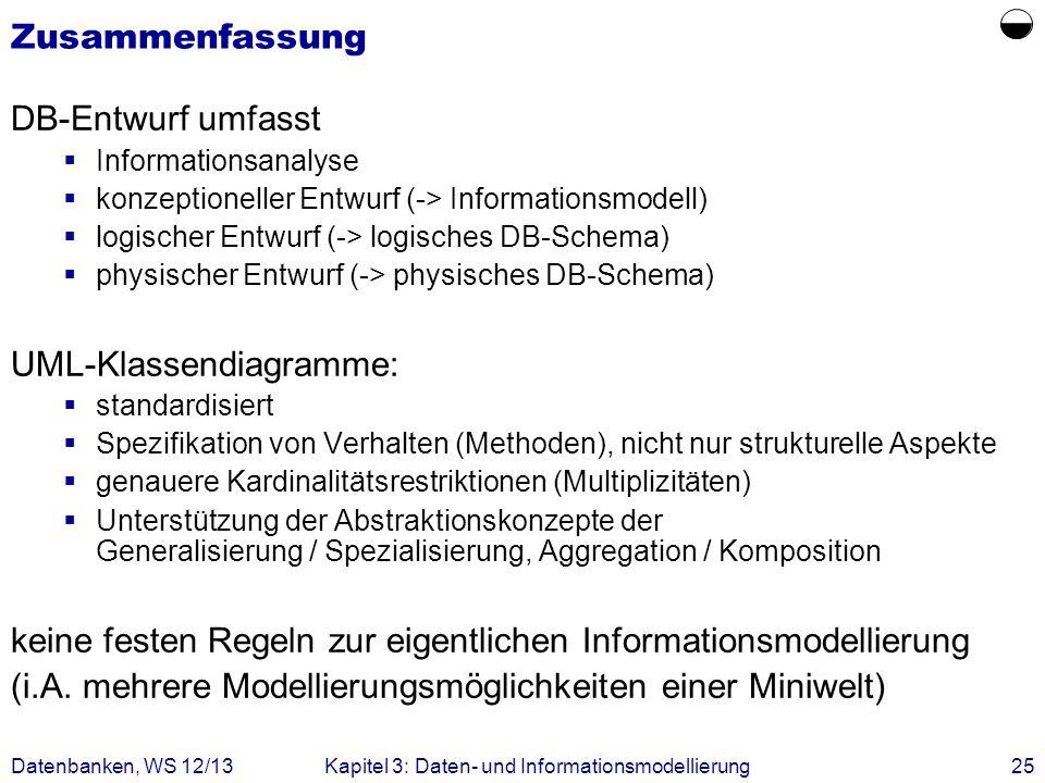 Datenbanken, WS 12/13Kapitel 3: Daten- und Informationsmodellierung25 Zusammenfassung DB-Entwurf umfasst Informationsanalyse konzeptioneller Entwurf (
