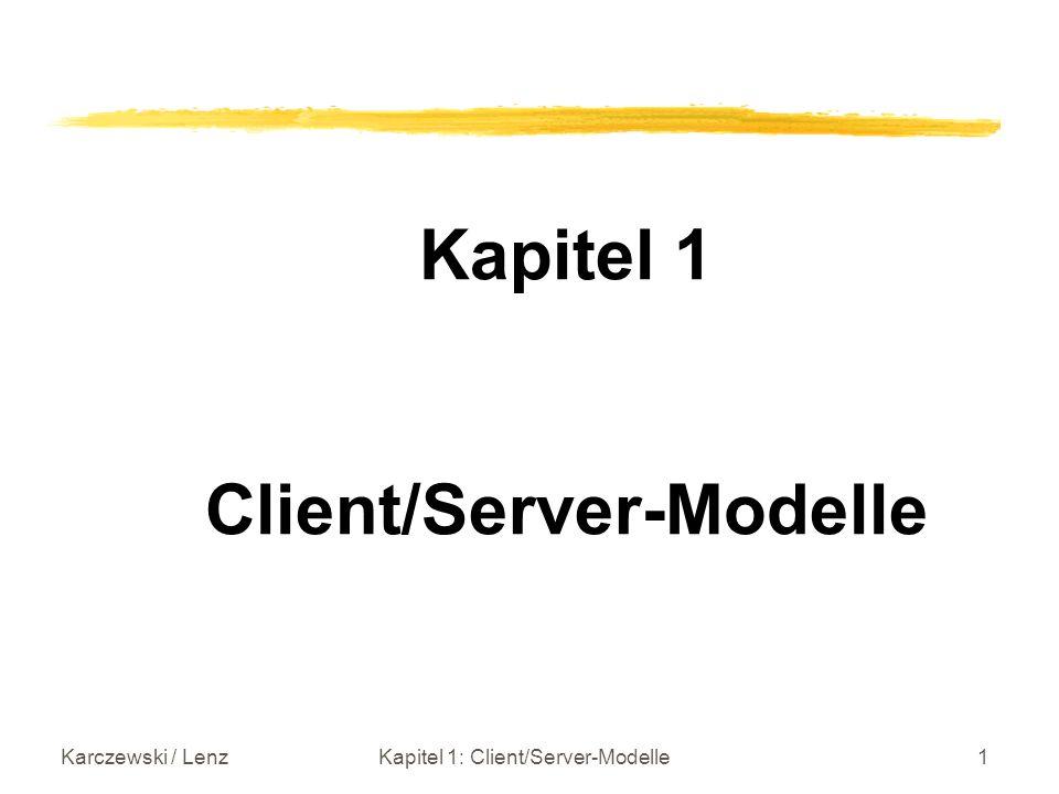 Karczewski / LenzKapitel 1: Client/Server-Modelle12 Trennung von Funktionalitäten Client: Anwendungsprogramm, Server: Datenbanksystem, Oberfläche, Anwendungsprogramm Eingabe/Ausgabe, Nettodatenübertragung Statt dem einfachen 2-stufigen (two-tier) Client/Server-Prinzip gibt es auch 3- (three-tier) oder 4-(four-tier) stufige Architekturen (allgemein multi-tier).