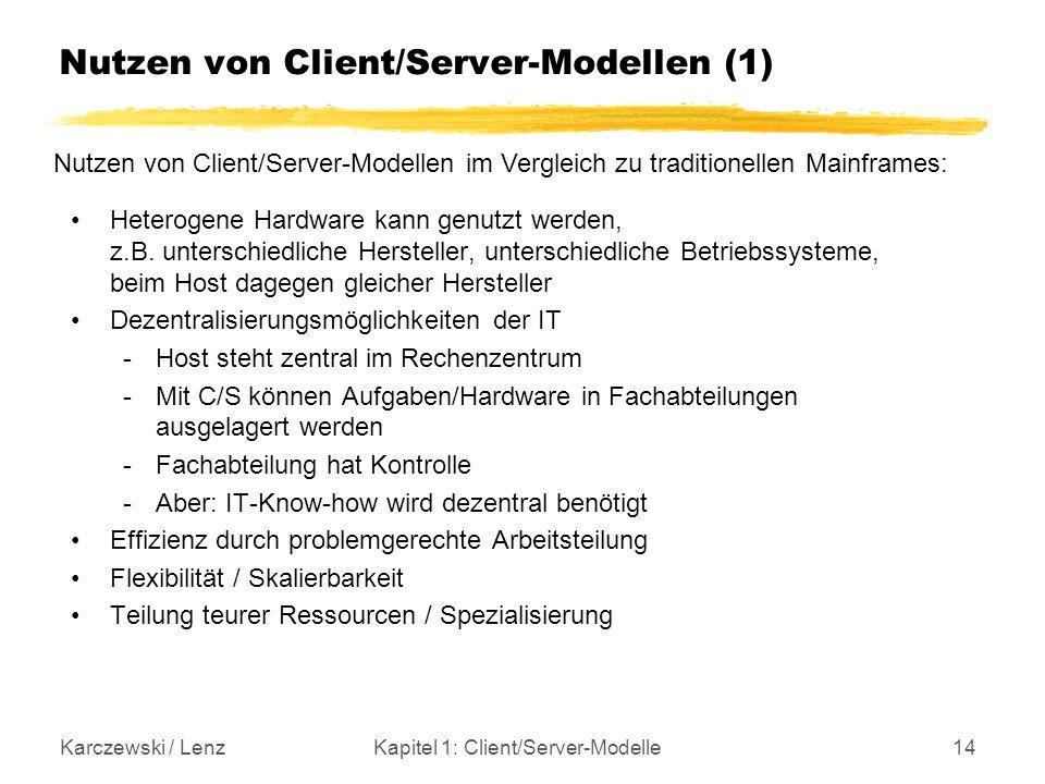 Karczewski / LenzKapitel 1: Client/Server-Modelle14 Nutzen von Client/Server-Modellen (1) Heterogene Hardware kann genutzt werden, z.B. unterschiedlic