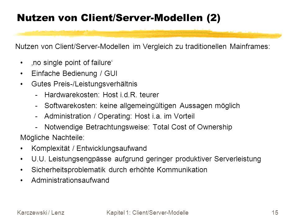 Karczewski / LenzKapitel 1: Client/Server-Modelle15 Nutzen von Client/Server-Modellen (2) no single point of failure Einfache Bedienung / GUI Gutes Pr