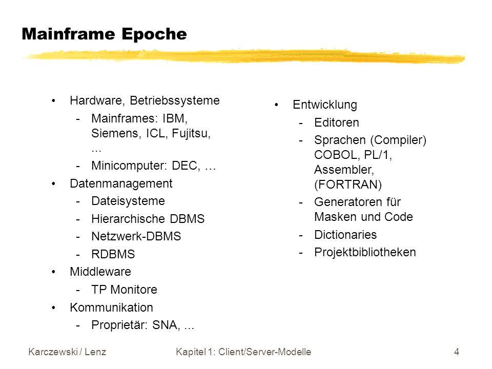 Karczewski / LenzKapitel 1: Client/Server-Modelle4 Mainframe Epoche Hardware, Betriebssysteme -Mainframes: IBM, Siemens, ICL, Fujitsu,... -Minicompute