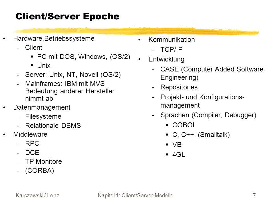 Karczewski / LenzKapitel 1: Client/Server-Modelle8 Heute: Netzwerk (Internet / Web) TCP/IP SNA Mainframe Web Server Internet/Intranet/Extranet Application Server Mainframe TCP/IP HTTP DB Server Application Server