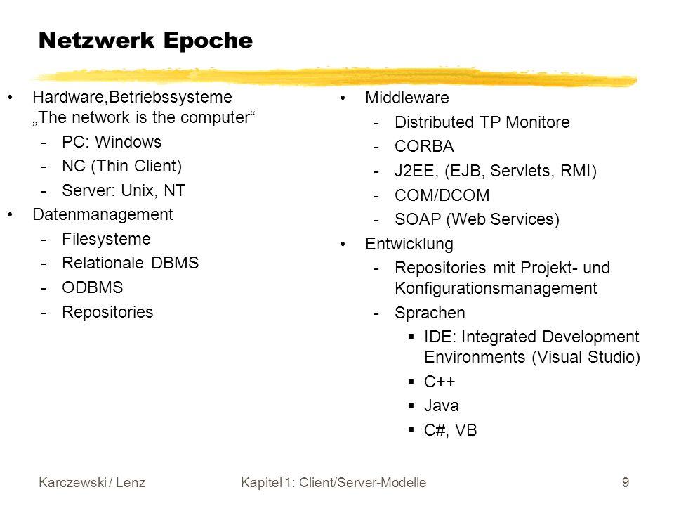 Karczewski / LenzKapitel 1: Client/Server-Modelle10 Eigenschaft der drei Generationen Sehr gute Tools Komplexe Architektur (Viele logische Komponenten) Netzwerk Thin Clients Re-Zentralisierung Management auf weniger Instanzen beschränkt Browser basiert Gute Kombination der Stärken von C/S und Mainframe - GUI - blockorient.