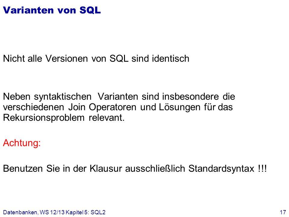 Varianten von SQL Nicht alle Versionen von SQL sind identisch Neben syntaktischen Varianten sind insbesondere die verschiedenen Join Operatoren und Lö