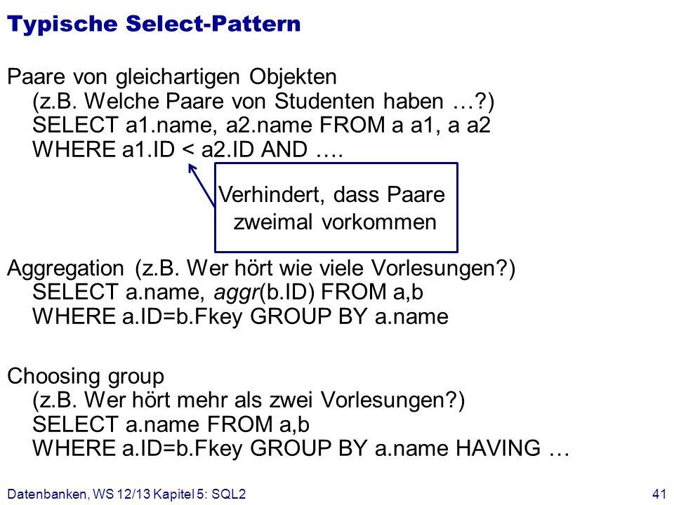 Typische Select-Pattern Paare von gleichartigen Objekten (z.B. Welche Paare von Studenten haben …?) SELECT a1.name, a2.name FROM a a1, a a2 WHERE a1.I