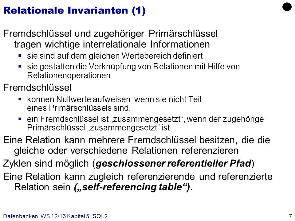 Datenbanken, WS 12/13 Kapitel 5: SQL27 Relationale Invarianten (1) Fremdschlüssel und zugehöriger Primärschlüssel tragen wichtige interrelationale Inf
