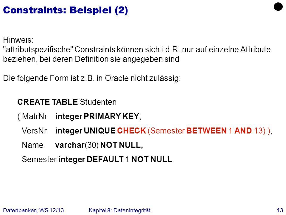 Datenbanken, WS 12/13Kapitel 8: Datenintegrität13 Constraints: Beispiel (2) Hinweis: