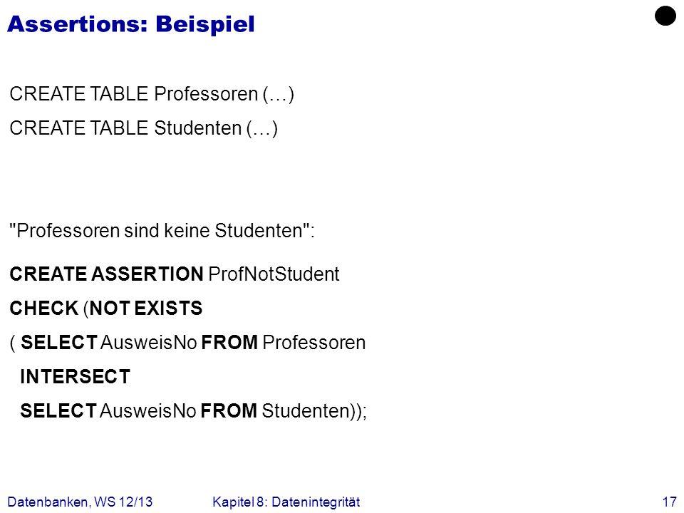 Datenbanken, WS 12/13Kapitel 8: Datenintegrität17 Assertions: Beispiel CREATE TABLE Professoren (…) CREATE TABLE Studenten (…)