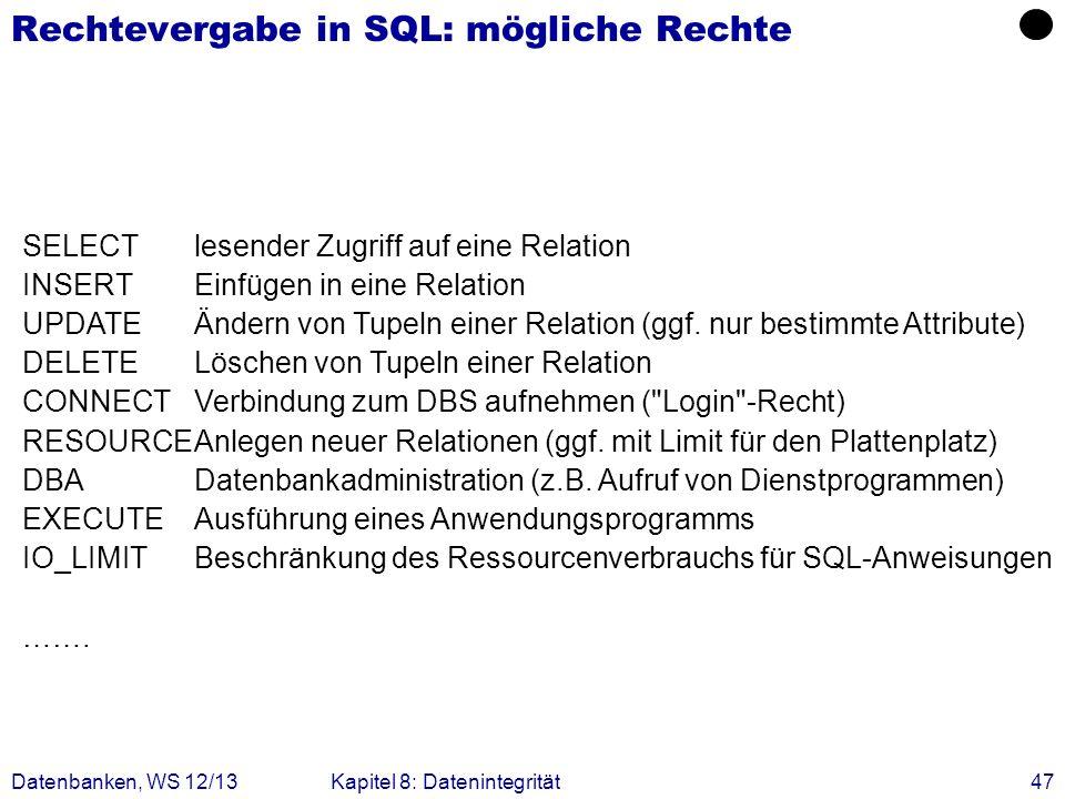 Datenbanken, WS 12/13Kapitel 8: Datenintegrität47 Rechtevergabe in SQL: mögliche Rechte SELECTlesender Zugriff auf eine Relation INSERTEinfügen in ein