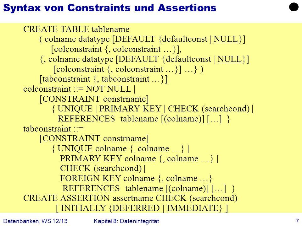 Datenbanken, WS 12/13Kapitel 8: Datenintegrität7 Syntax von Constraints und Assertions CREATE TABLE tablename ( colname datatype [DEFAULT {defaultcons