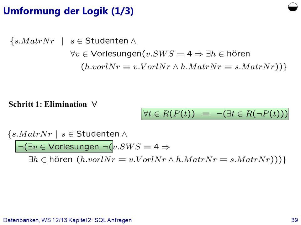 Datenbanken, WS 12/13 Kapitel 2: SQL Anfragen39 Umformung der Logik (1/3) Schritt 1: Elimination