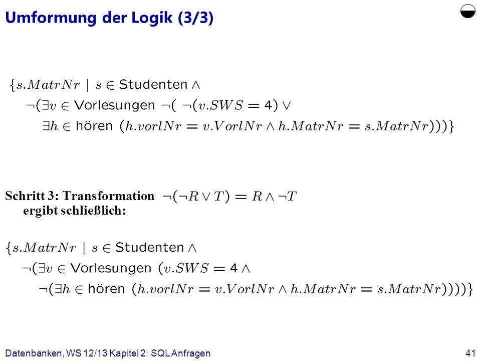 Datenbanken, WS 12/13 Kapitel 2: SQL Anfragen41 Umformung der Logik (3/3) Schritt 3: Transformation ergibt schließlich: