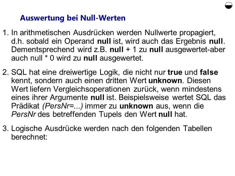 Auswertung bei Null-Werten 1.In arithmetischen Ausdrücken werden Nullwerte propagiert, d.h. sobald ein Operand null ist, wird auch das Ergebnis null.