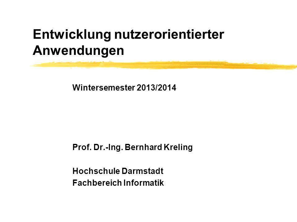 Entwicklung nutzerorientierter Anwendungen Wintersemester 2013/2014 Prof. Dr.-Ing. Bernhard Kreling Hochschule Darmstadt Fachbereich Informatik