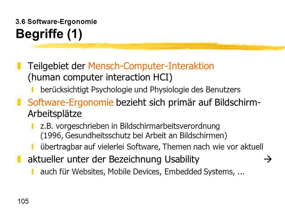 105 3.6 Software-Ergonomie Begriffe (1) zTeilgebiet der Mensch-Computer-Interaktion (human computer interaction HCI) yberücksichtigt Psychologie und P