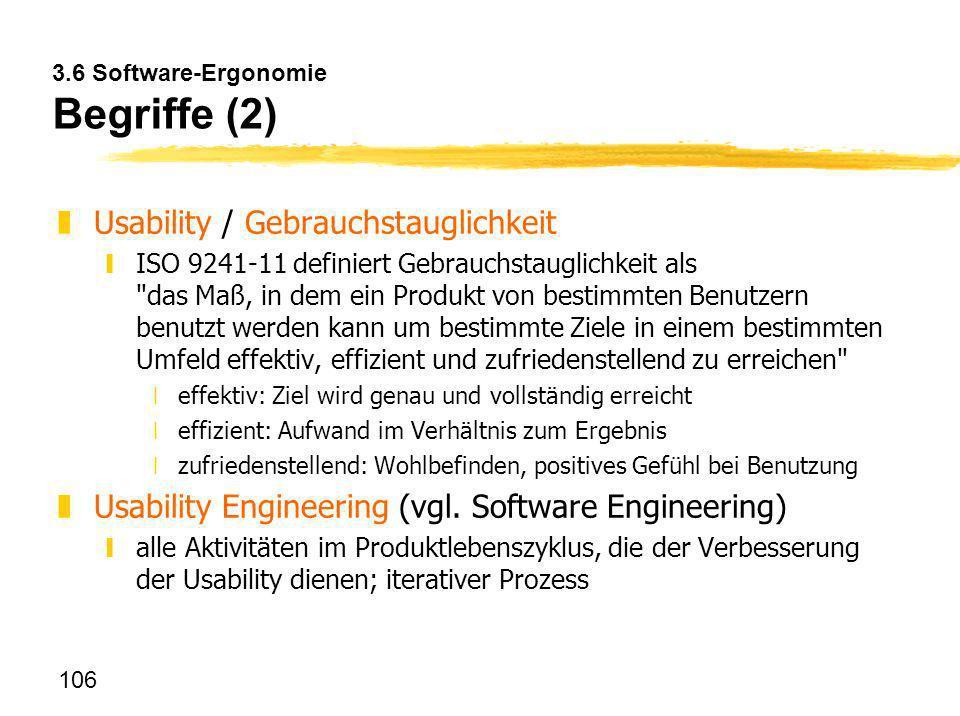 106 3.6 Software-Ergonomie Begriffe (2) zUsability / Gebrauchstauglichkeit yISO 9241-11 definiert Gebrauchstauglichkeit als