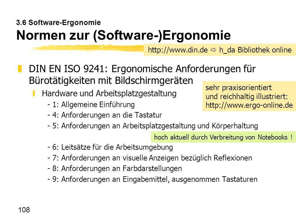 108 3.6 Software-Ergonomie Normen zur (Software-)Ergonomie zDIN EN ISO 9241: Ergonomische Anforderungen für Bürotätigkeiten mit Bildschirmgeräten yHar