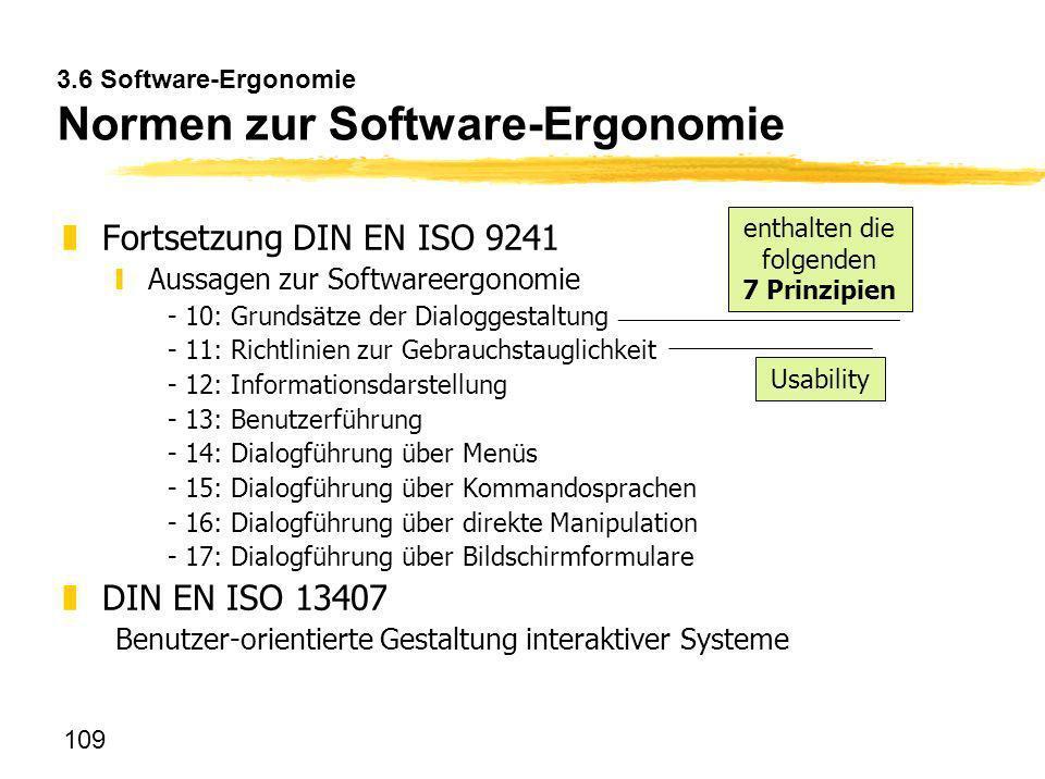 109 3.6 Software-Ergonomie Normen zur Software-Ergonomie zFortsetzung DIN EN ISO 9241 yAussagen zur Softwareergonomie - 10: Grundsätze der Dialoggesta