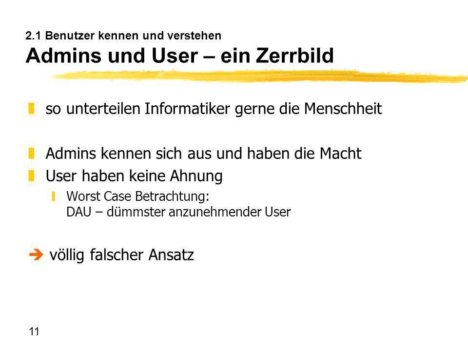 11 2.1 Benutzer kennen und verstehen Admins und User – ein Zerrbild zso unterteilen Informatiker gerne die Menschheit zAdmins kennen sich aus und habe