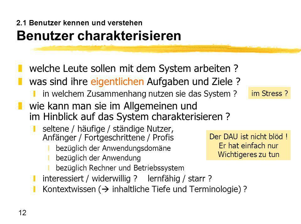 12 2.1 Benutzer kennen und verstehen Benutzer charakterisieren zwelche Leute sollen mit dem System arbeiten ? zwas sind ihre eigentlichen Aufgaben und