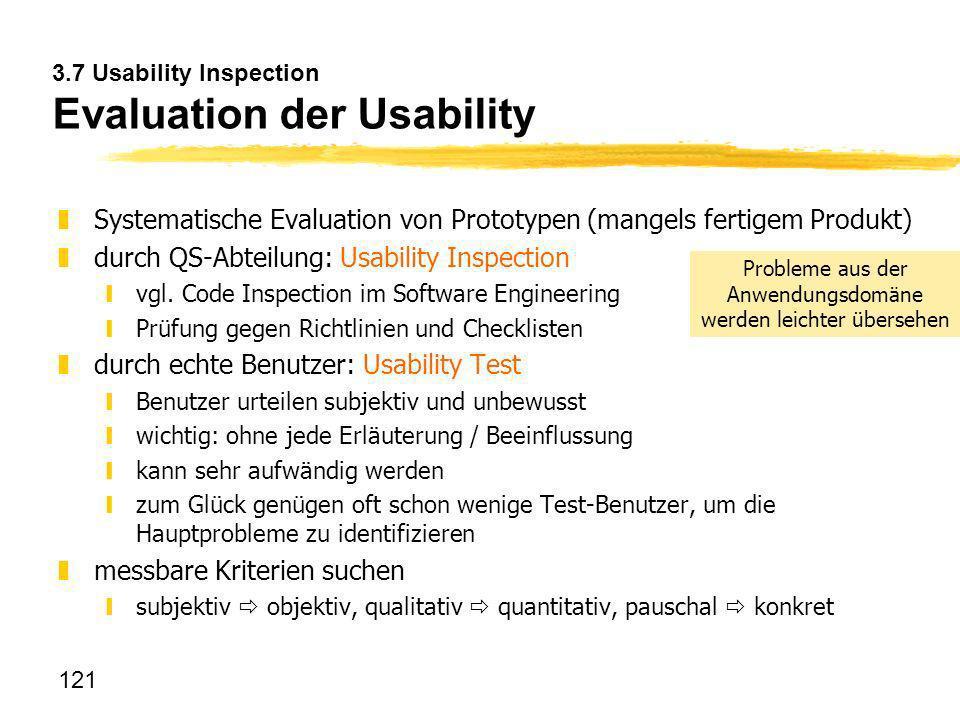 121 3.7 Usability Inspection Evaluation der Usability zSystematische Evaluation von Prototypen (mangels fertigem Produkt) zdurch QS-Abteilung: Usabili