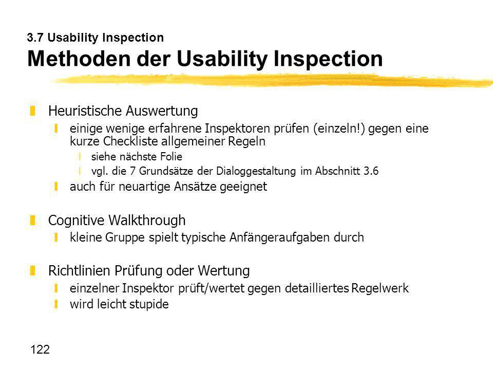 122 3.7 Usability Inspection Methoden der Usability Inspection zHeuristische Auswertung yeinige wenige erfahrene Inspektoren prüfen (einzeln!) gegen e