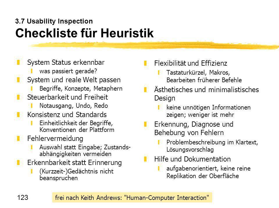 123 3.7 Usability Inspection Checkliste für Heuristik zSystem Status erkennbar ywas passiert gerade? zSystem und reale Welt passen yBegriffe, Konzepte