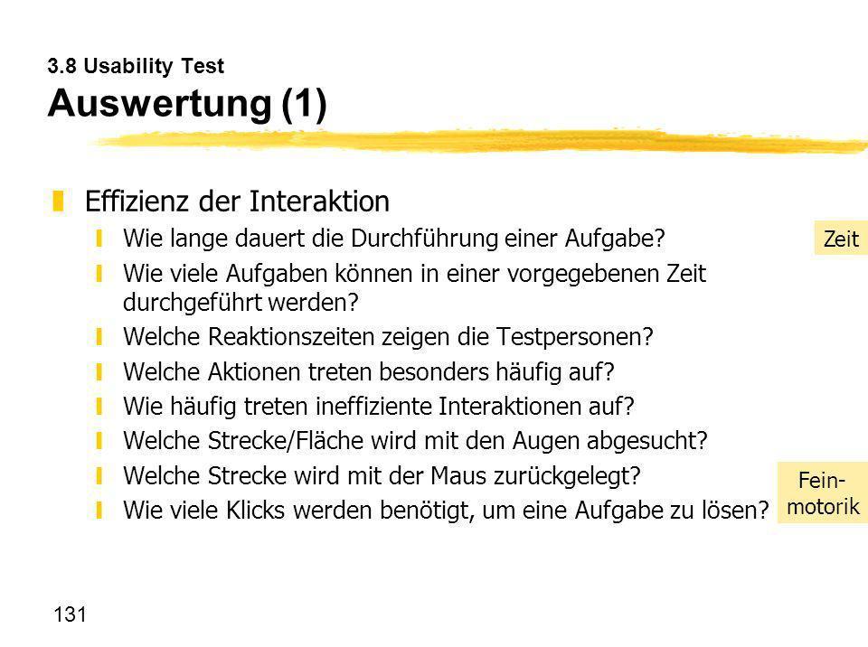 131 3.8 Usability Test Auswertung (1) zEffizienz der Interaktion yWie lange dauert die Durchführung einer Aufgabe? yWie viele Aufgaben können in einer
