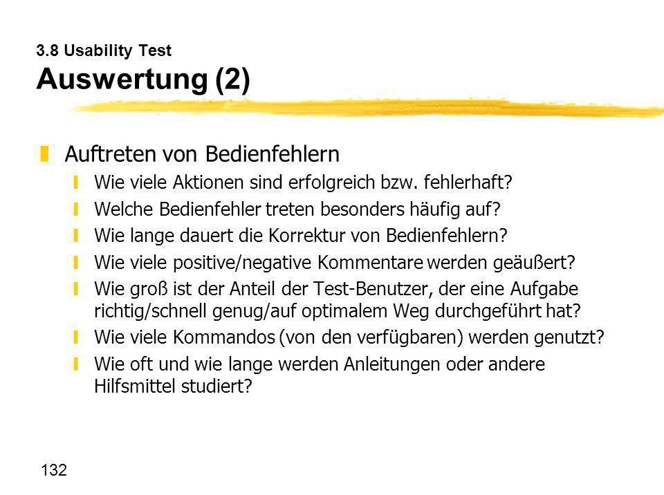 132 3.8 Usability Test Auswertung (2) zAuftreten von Bedienfehlern yWie viele Aktionen sind erfolgreich bzw. fehlerhaft? yWelche Bedienfehler treten b