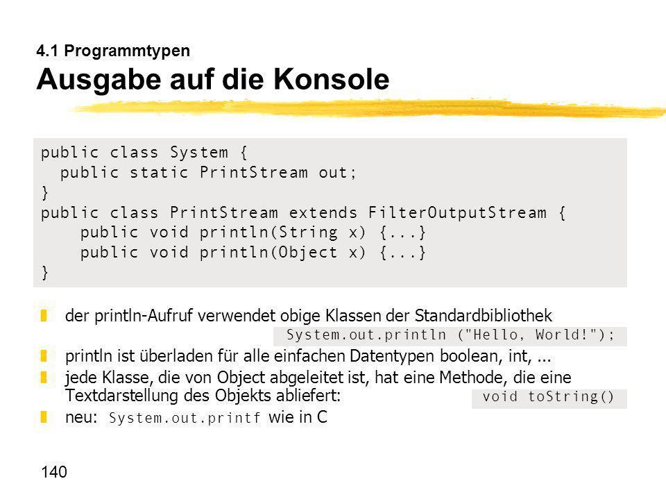 140 public class System { public static PrintStream out; } public class PrintStream extends FilterOutputStream { public void println(String x) {...} p
