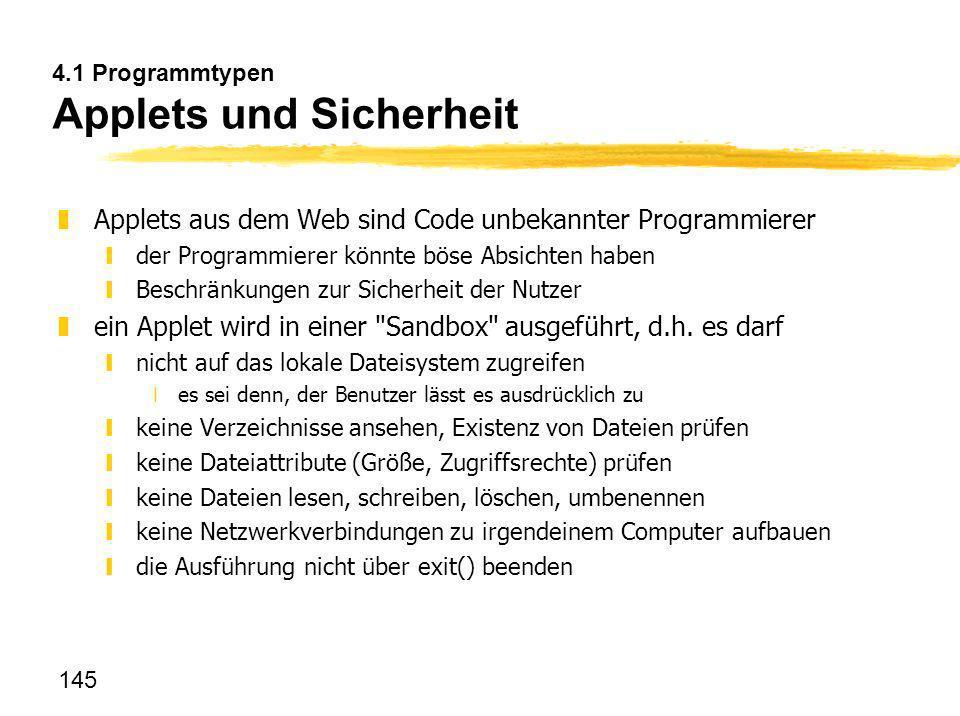 145 4.1 Programmtypen Applets und Sicherheit zApplets aus dem Web sind Code unbekannter Programmierer yder Programmierer könnte böse Absichten haben y
